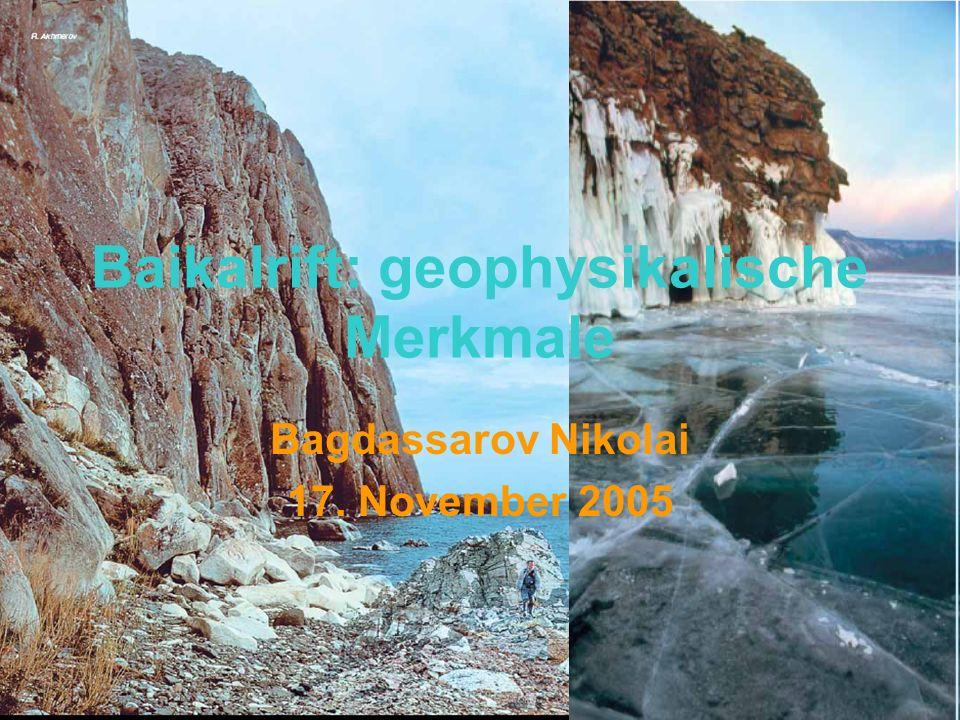 Baikalrift: geophysikalische Merkmale Bagdassarov Nikolai 17. November 2005