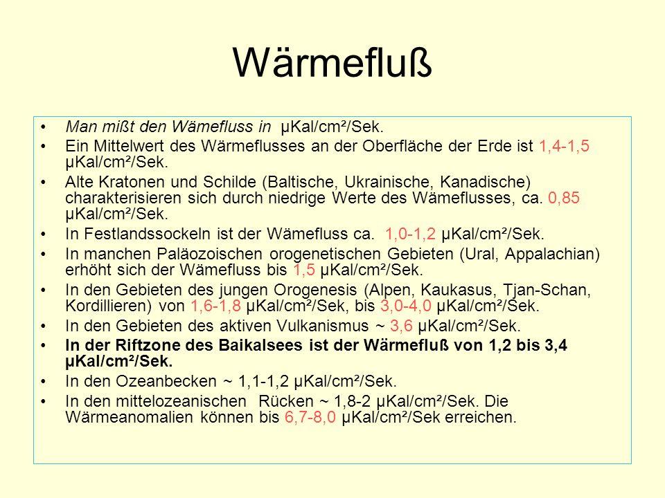 Wärmefluß Man mißt den Wämefluss in µKal/cm²/Sek. Ein Mittelwert des Wärmeflusses an der Oberfläche der Erde ist 1,4-1,5 µKal/cm²/Sek. Alte Kratonen u
