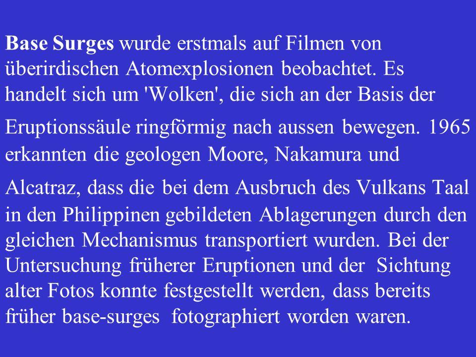 Base Surges wurde erstmals auf Filmen von überirdischen Atomexplosionen beobachtet. Es handelt sich um 'Wolken', die sich an der Basis der Eruptionssä