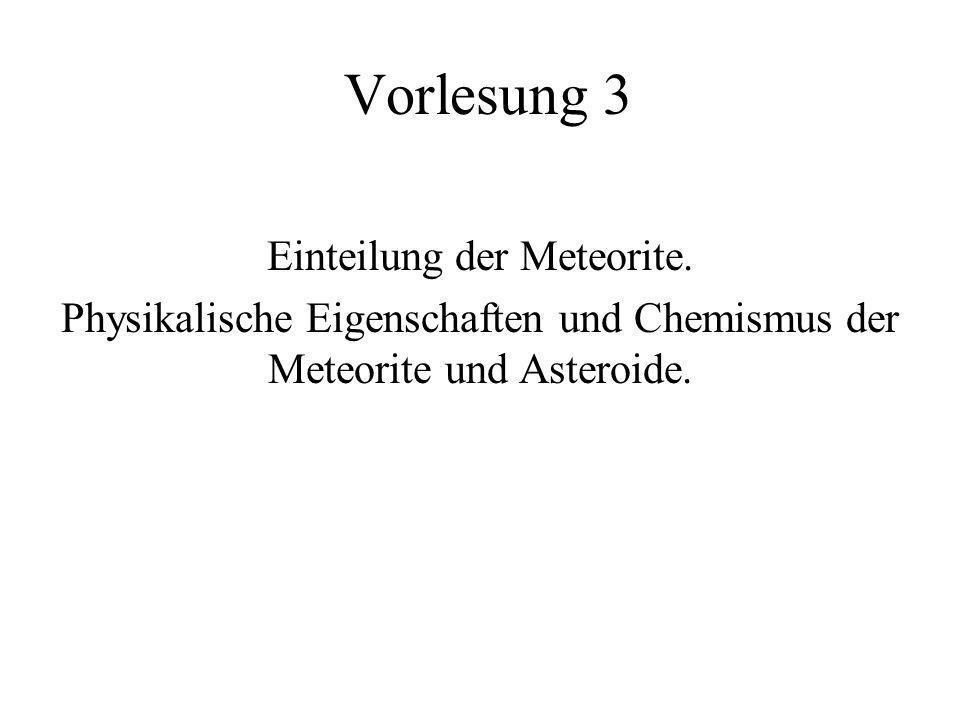 Vorlesung 3 Einteilung der Meteorite. Physikalische Eigenschaften und Chemismus der Meteorite und Asteroide.
