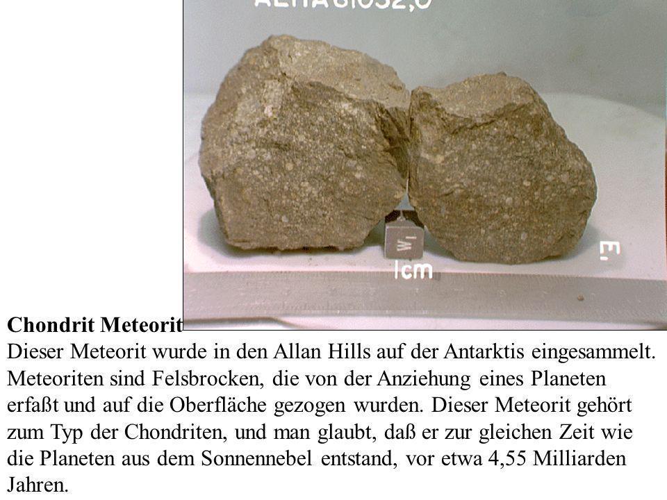 Chondrit Meteorit Dieser Meteorit wurde in den Allan Hills auf der Antarktis eingesammelt. Meteoriten sind Felsbrocken, die von der Anziehung eines Pl