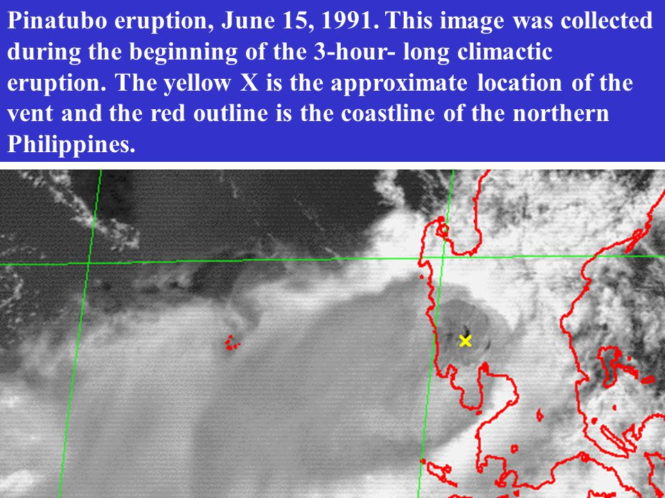 Pinatubo eruption, June 15, 1991. This image was collected during the beginning of the 3-hour- long climactic eruption. The yellow X is the approximat