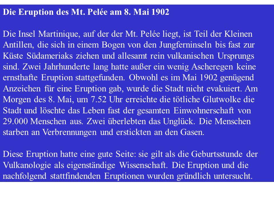 Die Eruption des Mt. Pelée am 8. Mai 1902 Die Insel Martinique, auf der der Mt. Pelée liegt, ist Teil der Kleinen Antillen, die sich in einem Bogen vo
