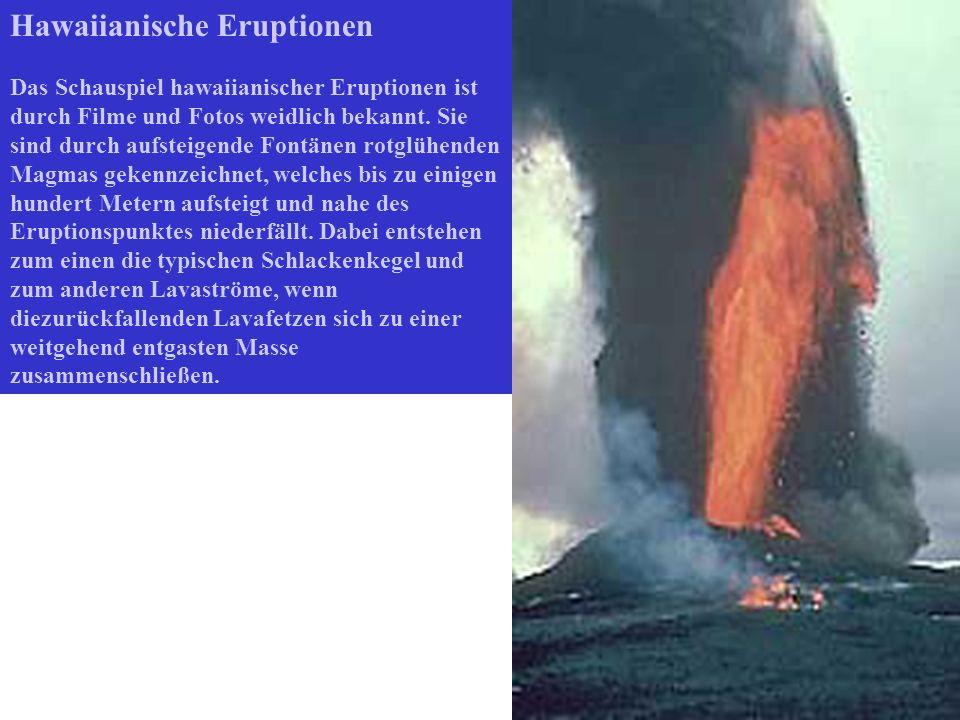 Hawaiianische Eruptionen Das Schauspiel hawaiianischer Eruptionen ist durch Filme und Fotos weidlich bekannt. Sie sind durch aufsteigende Fontänen rot