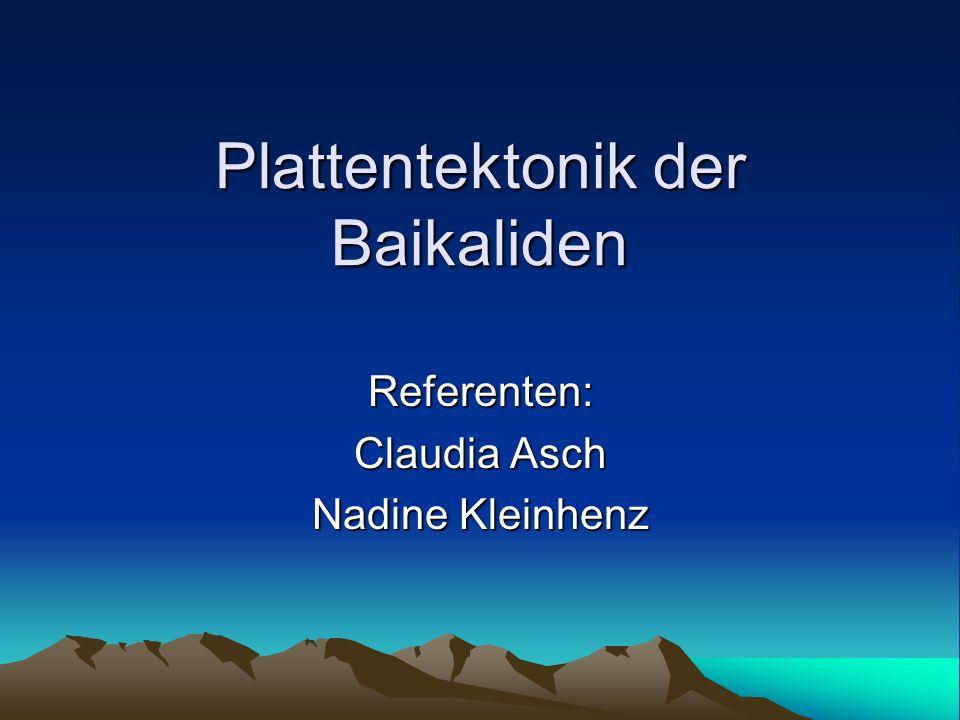Plattentektonik der Baikaliden Referenten: Claudia Asch Nadine Kleinhenz