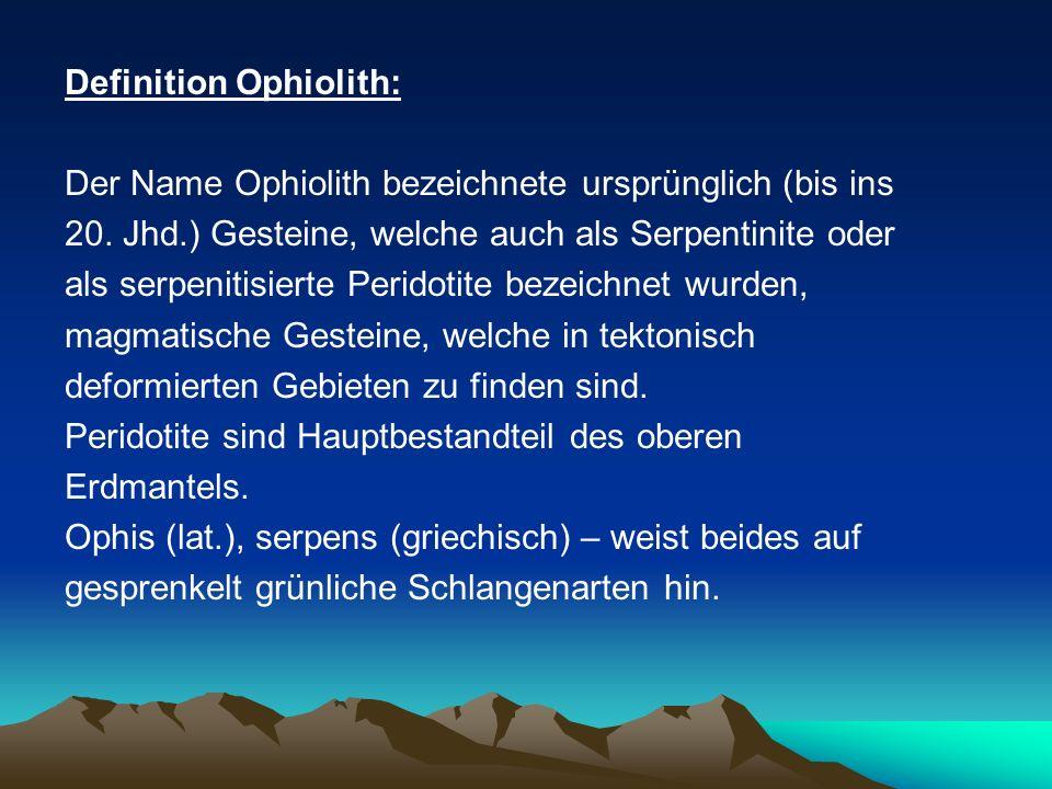 Definition Ophiolith: Der Name Ophiolith bezeichnete ursprünglich (bis ins 20. Jhd.) Gesteine, welche auch als Serpentinite oder als serpenitisierte P