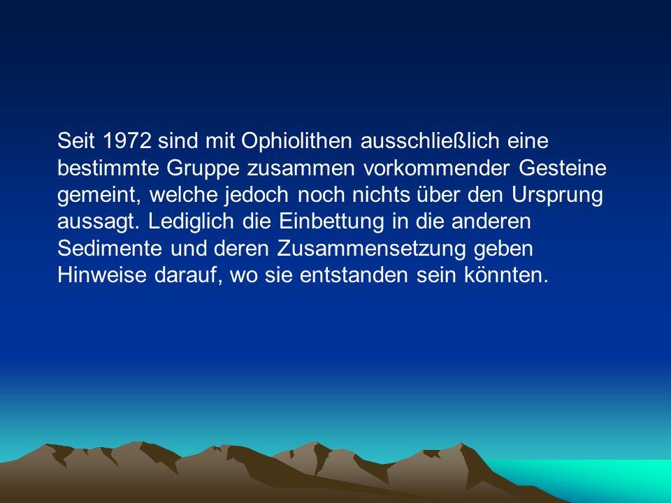 Seit 1972 sind mit Ophiolithen ausschließlich eine bestimmte Gruppe zusammen vorkommender Gesteine gemeint, welche jedoch noch nichts über den Ursprun