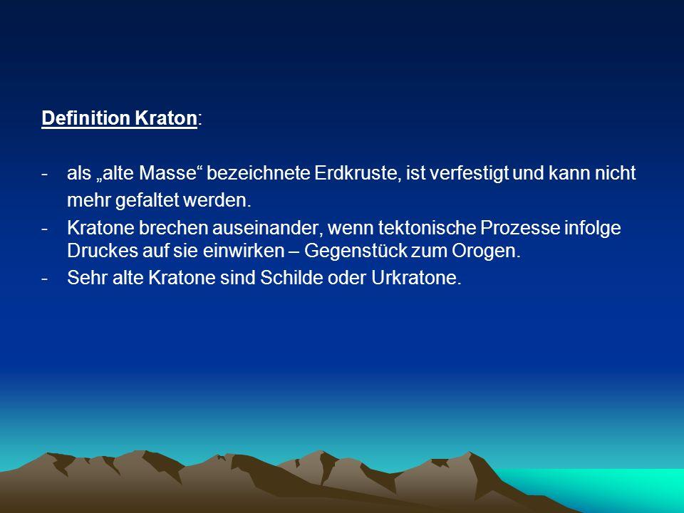 Definition Kraton: -als alte Masse bezeichnete Erdkruste, ist verfestigt und kann nicht mehr gefaltet werden. -Kratone brechen auseinander, wenn tekto