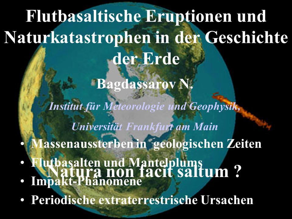 Flutbasaltische Eruptionen und Naturkatastrophen in der Geschichte der Erde Massenaussterben in geologischen Zeiten Flutbasalten und Mantelplums Impak