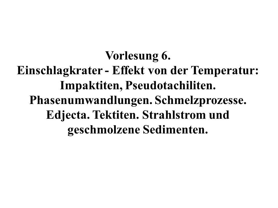 Vorlesung 6. Einschlagkrater - Effekt von der Temperatur: Impaktiten, Pseudotachiliten. Phasenumwandlungen. Schmelzprozesse. Edjecta. Tektiten. Strahl