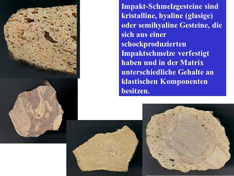 Impakt-Schmelzgesteine sind kristalline, hyaline (glasige) oder semihyaline Gesteine, die sich aus einer schockproduzierten Impaktschmelze verfestigt