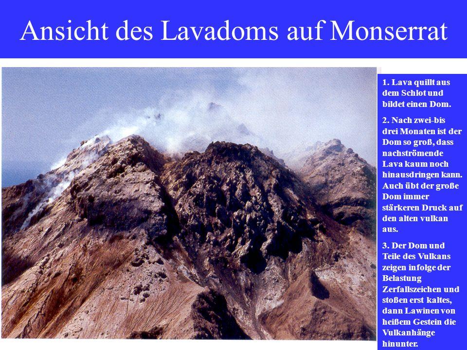 Ansicht des Lavadoms auf Monserrat 1. Lava quillt aus dem Schlot und bildet einen Dom. 2. Nach zwei-bis drei Monaten ist der Dom so groß, dass nachstr