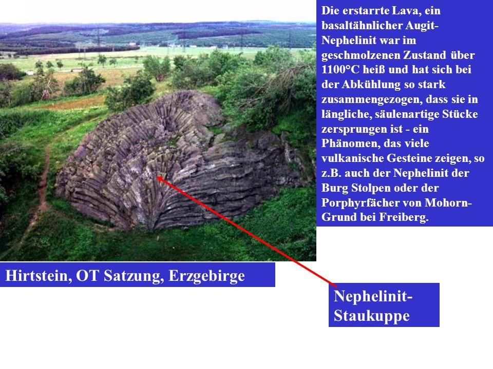 Hirtstein, OT Satzung, Erzgebirge Die erstarrte Lava, ein basaltähnlicher Augit- Nephelinit war im geschmolzenen Zustand über 1100°C heiß und hat sich