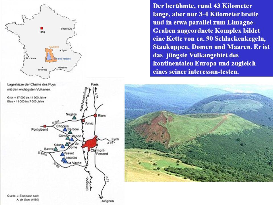 Der berühmte, rund 43 Kilometer lange, aber nur 3-4 Kilometer breite und in etwa parallel zum Limagne- Graben angeordnete Komplex bildet eine Kette vo