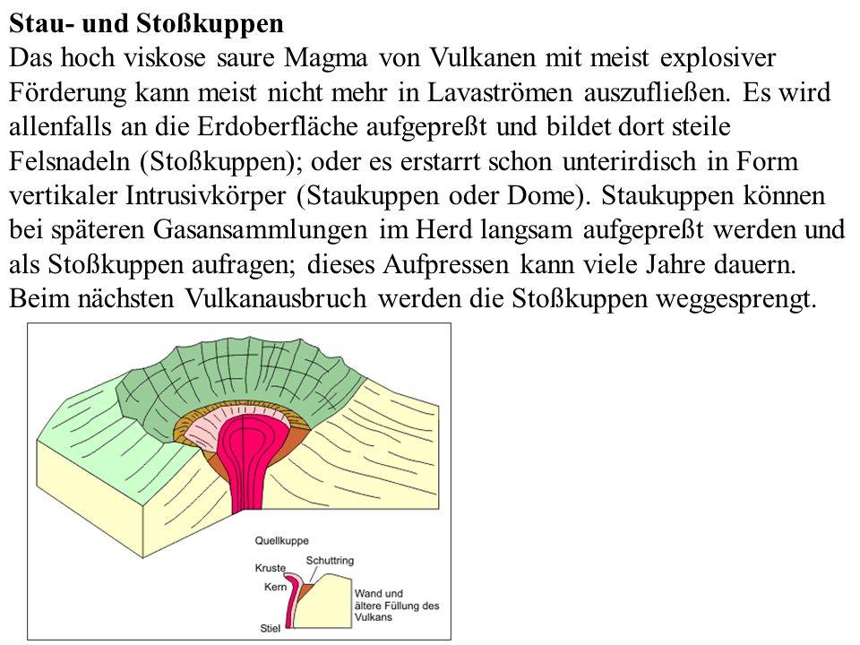 Stau- und Stoßkuppen Das hoch viskose saure Magma von Vulkanen mit meist explosiver Förderung kann meist nicht mehr in Lavaströmen auszufließen. Es wi