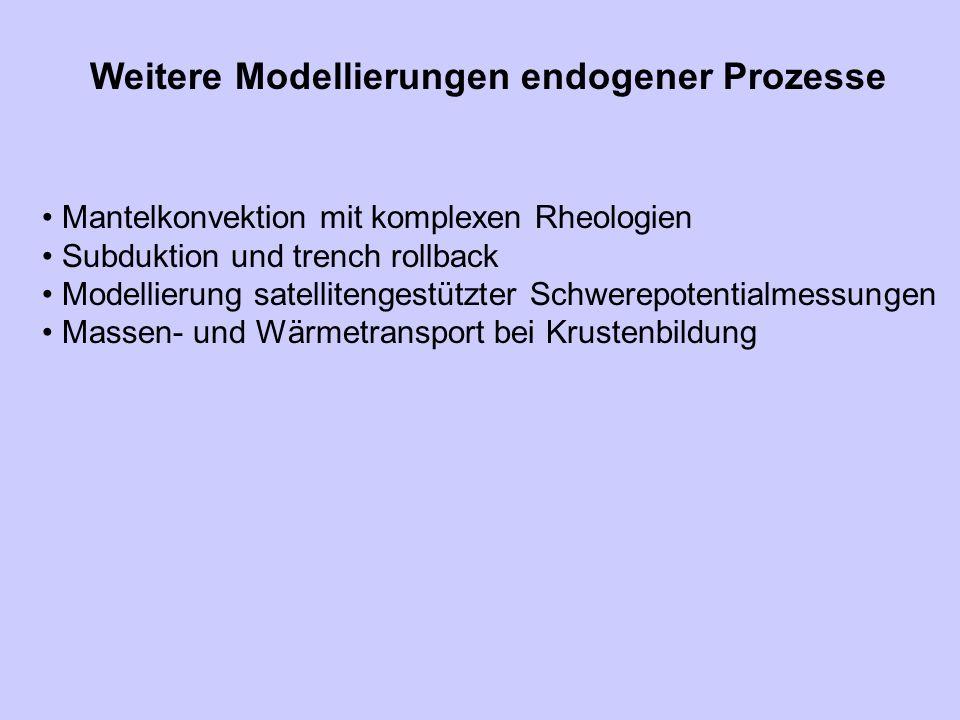 Weitere Modellierungen endogener Prozesse Mantelkonvektion mit komplexen Rheologien Subduktion und trench rollback Modellierung satellitengestützter S