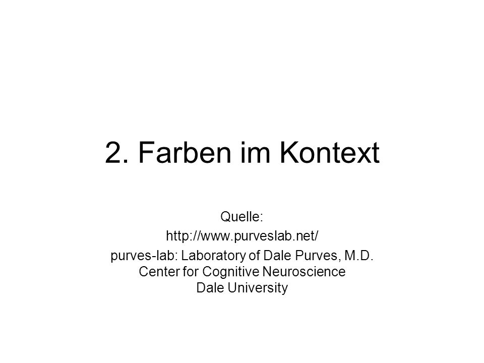 2. Farben im Kontext Quelle: http://www.purveslab.net/ purves-lab: Laboratory of Dale Purves, M.D. Center for Cognitive Neuroscience Dale University