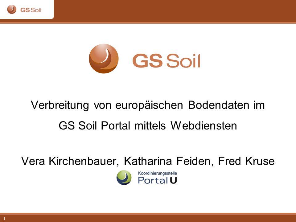 1 Verbreitung von europäischen Bodendaten im GS Soil Portal mittels Webdiensten Vera Kirchenbauer, Katharina Feiden, Fred Kruse