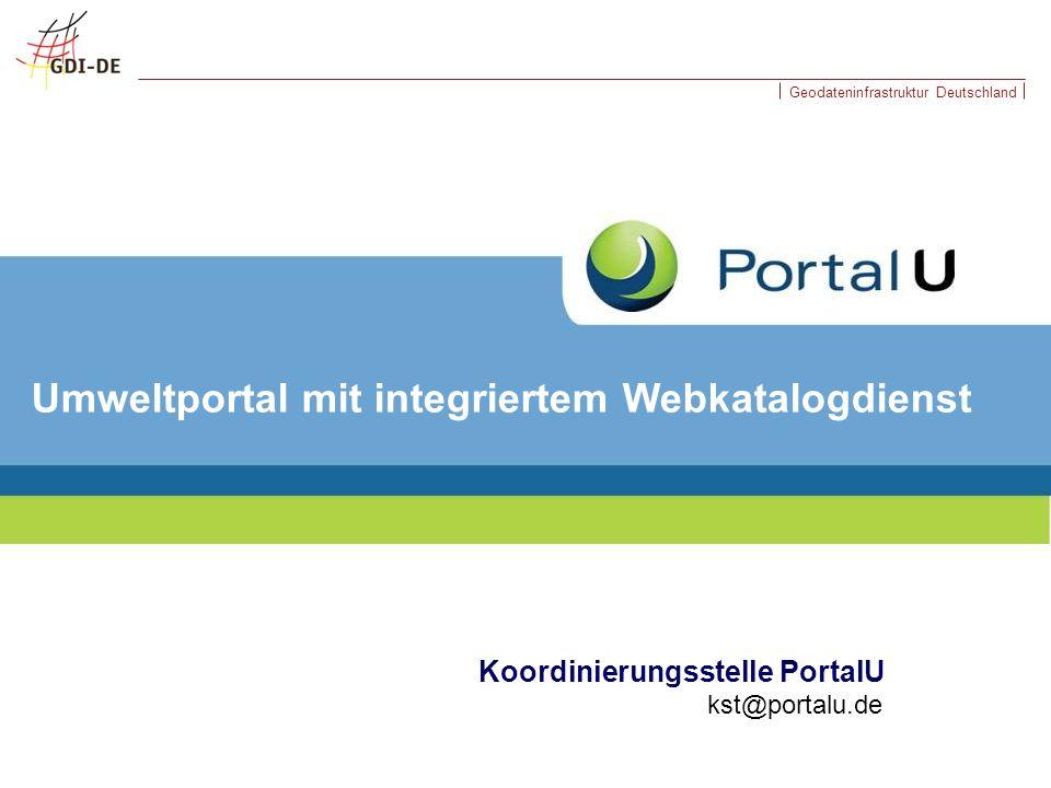 Geodateninfrastruktur Deutschland PortalU ® - auf einen Blick Umweltdatenkataloge Behördliche Umweltinformationen Kostenloser ServiceWerbefrei Umweltinformationsgesetz Bund-Länder-Kooperation Alles auf einem Blick GDI INSPIRE