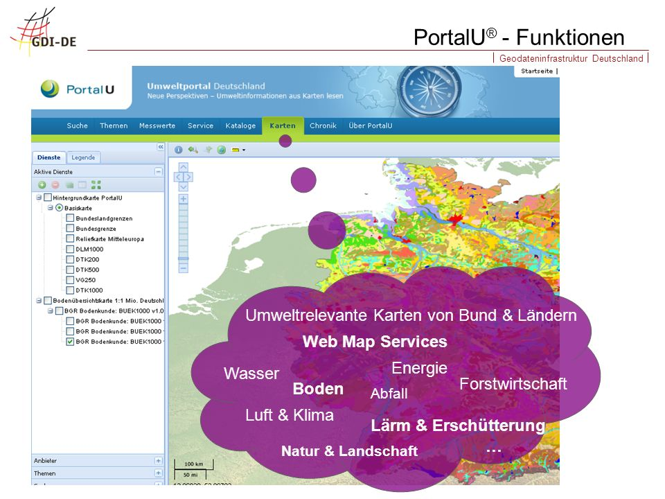 Geodateninfrastruktur Deutschland PortalU ® - Funktionen Boden Abfall Umweltrelevante Karten von Bund & Ländern Web Map Services Lärm & Erschütterung Wasser Natur & Landschaft Luft & Klima Forstwirtschaft Energie …