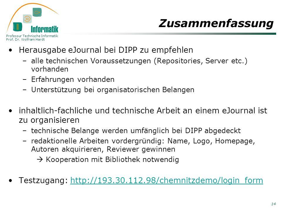 Professur Technische Informatik Prof. Dr. Wolfram Hardt 14 Zusammenfassung Herausgabe eJournal bei DIPP zu empfehlen –alle technischen Voraussetzungen