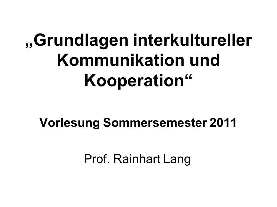 Grundlagen interkultureller Kommunikation und Kooperation Vorlesung Sommersemester 2011 Prof. Rainhart Lang