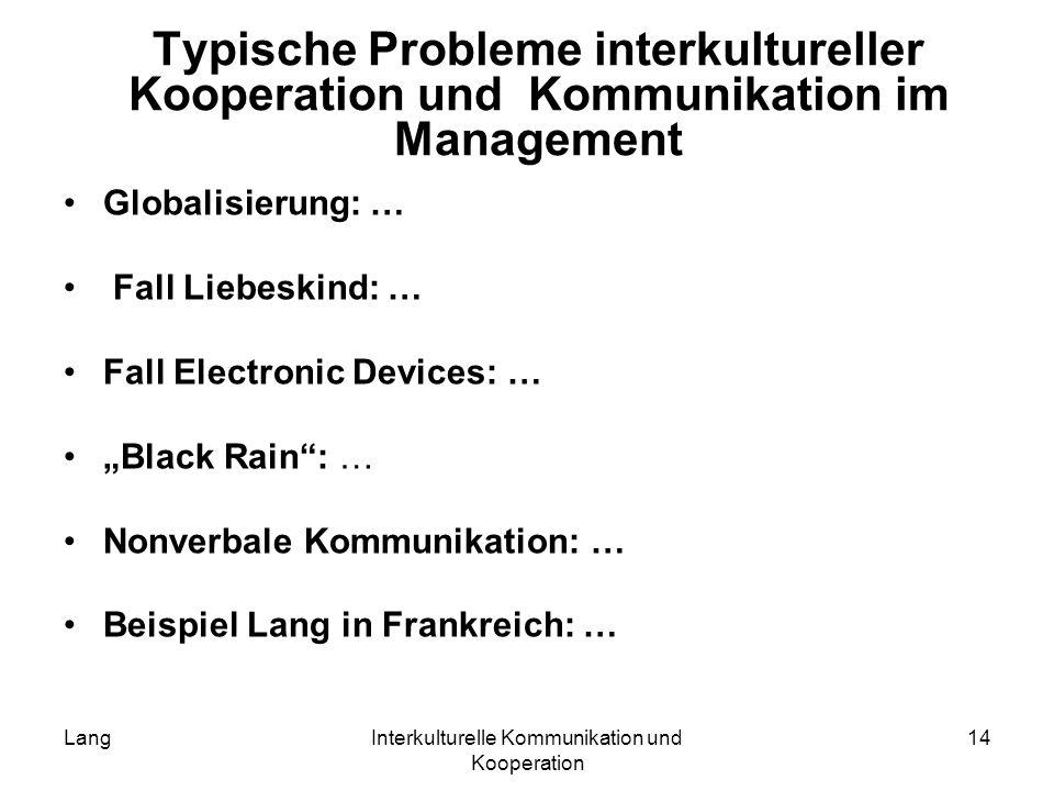 LangInterkulturelle Kommunikation und Kooperation 14 Typische Probleme interkultureller Kooperation und Kommunikation im Management Globalisierung: …