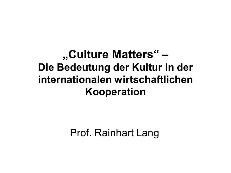 Culture Matters – Die Bedeutung der Kultur in der internationalen wirtschaftlichen Kooperation Prof. Rainhart Lang