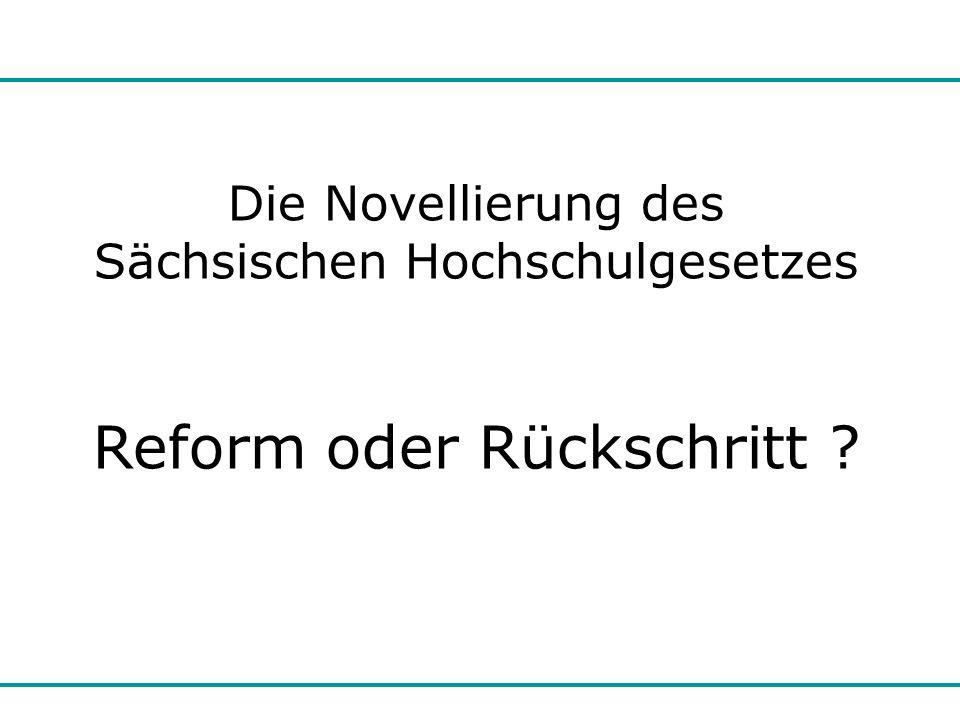 Reform oder Rückschritt? Die Novellierung des Sächsischen Hochschulgesetzes Reform oder Rückschritt ?