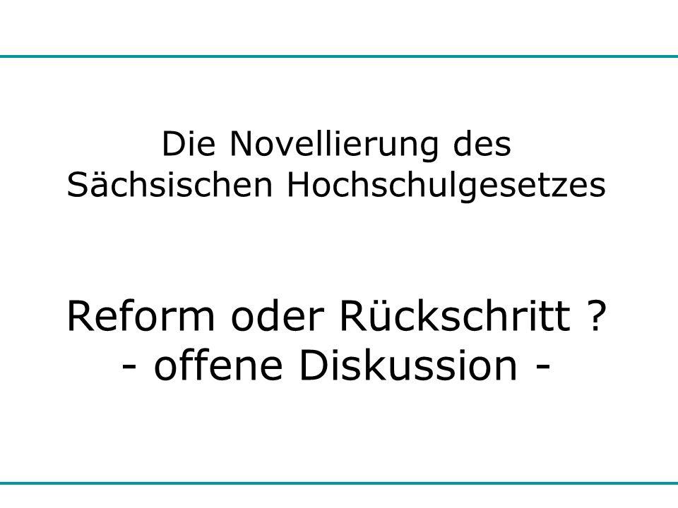 Reform oder Rückschritt? Die Novellierung des Sächsischen Hochschulgesetzes Reform oder Rückschritt ? - offene Diskussion -