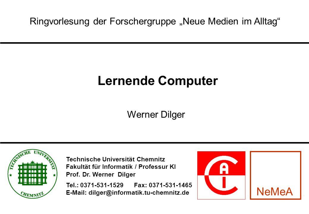 Ringvorlesung der Forschergruppe Neue Medien im Alltag Werner Dilger Lernende Computer Technische Universität Chemnitz Fakultät für Informatik / Profe