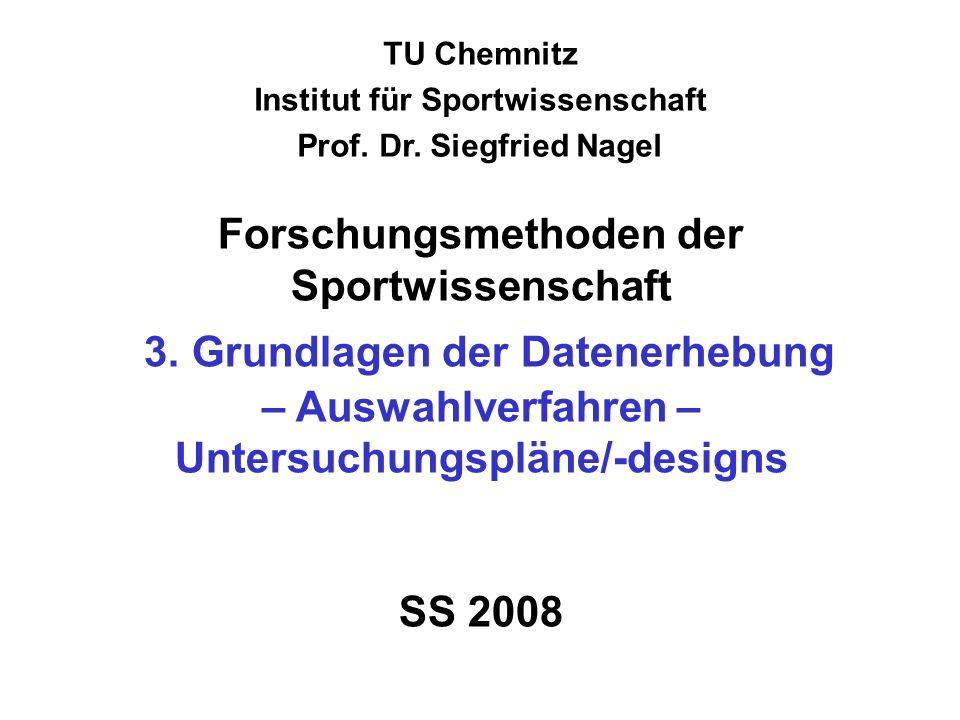 TU Chemnitz Institut für Sportwissenschaft Prof. Dr. Siegfried Nagel Forschungsmethoden der Sportwissenschaft 3. Grundlagen der Datenerhebung – Auswah
