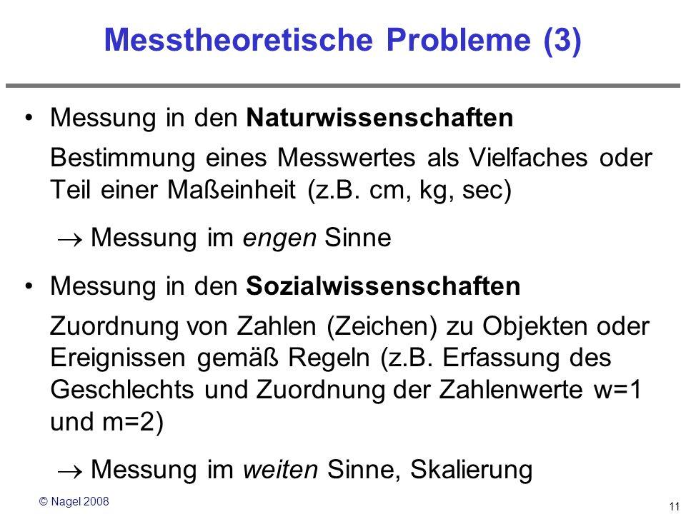 © Nagel 2008 11 Messtheoretische Probleme (3) Messung in den Naturwissenschaften Bestimmung eines Messwertes als Vielfaches oder Teil einer Maßeinheit