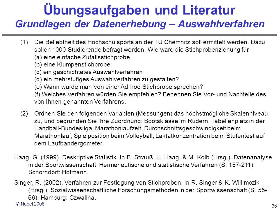 © Nagel 2008 36 Übungsaufgaben und Literatur Grundlagen der Datenerhebung – Auswahlverfahren (1)Die Beliebtheit des Hochschulsports an der TU Chemnitz