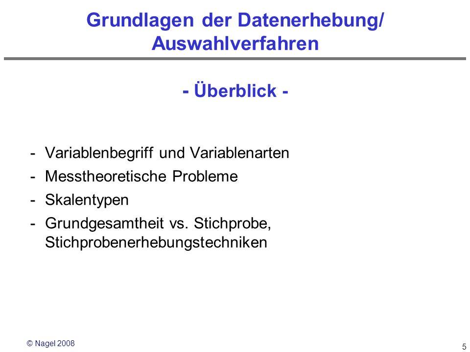 © Nagel 2008 5 Grundlagen der Datenerhebung/ Auswahlverfahren - Überblick - -Variablenbegriff und Variablenarten -Messtheoretische Probleme -Skalentyp