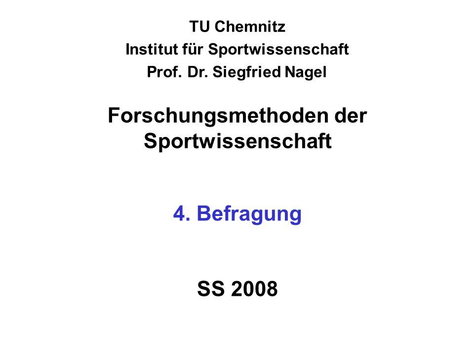 TU Chemnitz Institut für Sportwissenschaft Prof. Dr. Siegfried Nagel Forschungsmethoden der Sportwissenschaft 4. Befragung SS 2008