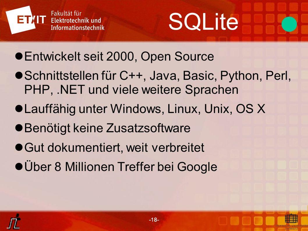 -18- SQLite Entwickelt seit 2000, Open Source Schnittstellen für C++, Java, Basic, Python, Perl, PHP,.NET und viele weitere Sprachen Lauffähig unter W