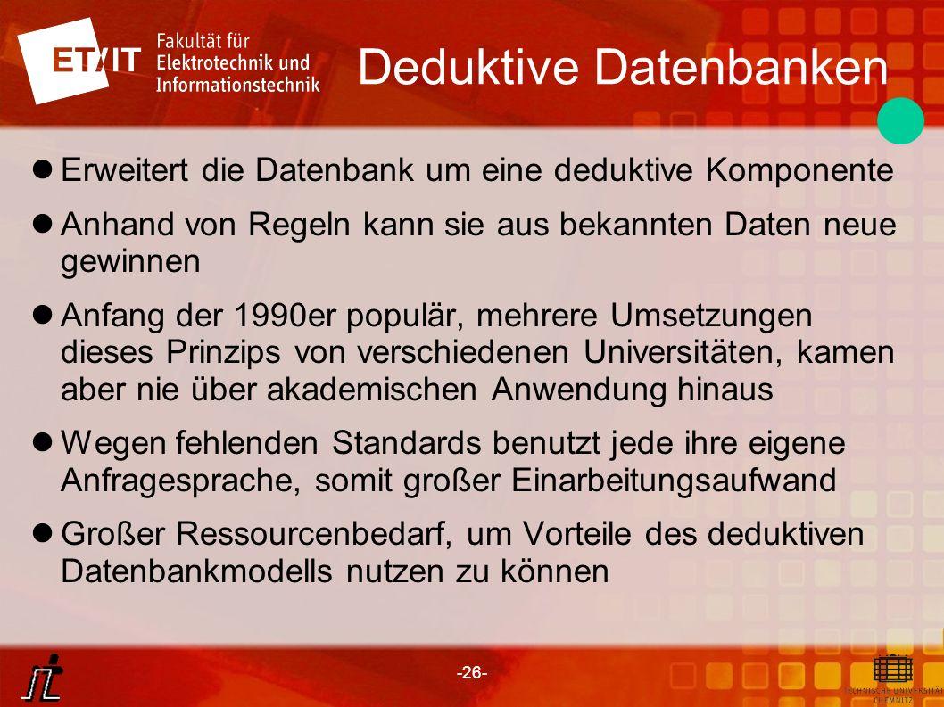 -26- Deduktive Datenbanken Erweitert die Datenbank um eine deduktive Komponente Anhand von Regeln kann sie aus bekannten Daten neue gewinnen Anfang de