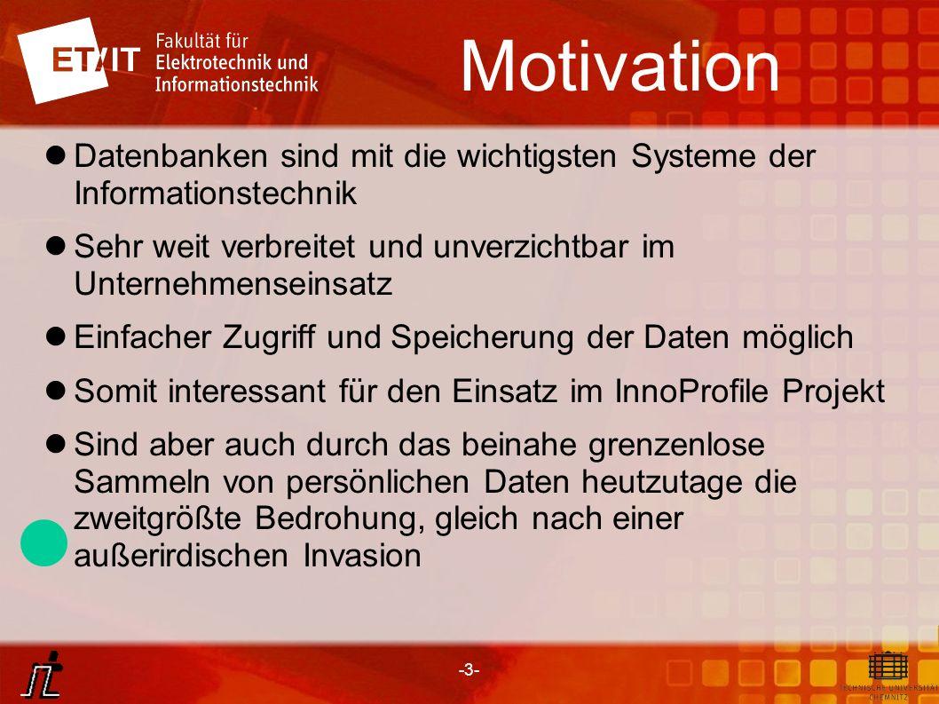 -3- Motivation Datenbanken sind mit die wichtigsten Systeme der Informationstechnik Sehr weit verbreitet und unverzichtbar im Unternehmenseinsatz Einf