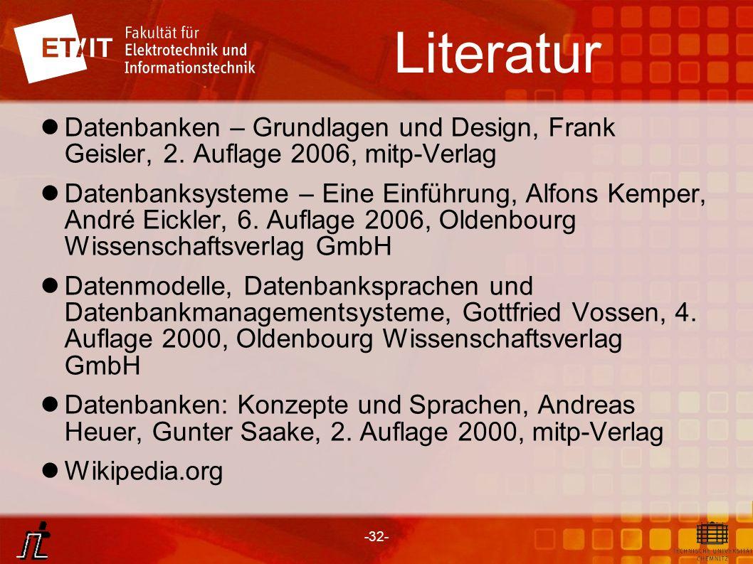 -32- Literatur Datenbanken – Grundlagen und Design, Frank Geisler, 2. Auflage 2006, mitp-Verlag Datenbanksysteme – Eine Einführung, Alfons Kemper, And