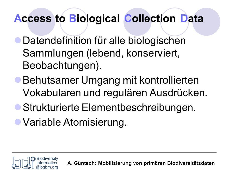 A. Güntsch: Mobilisierung von primären Biodiversitätsdaten Access to Biological Collection Data Datendefinition für alle biologischen Sammlungen (lebe
