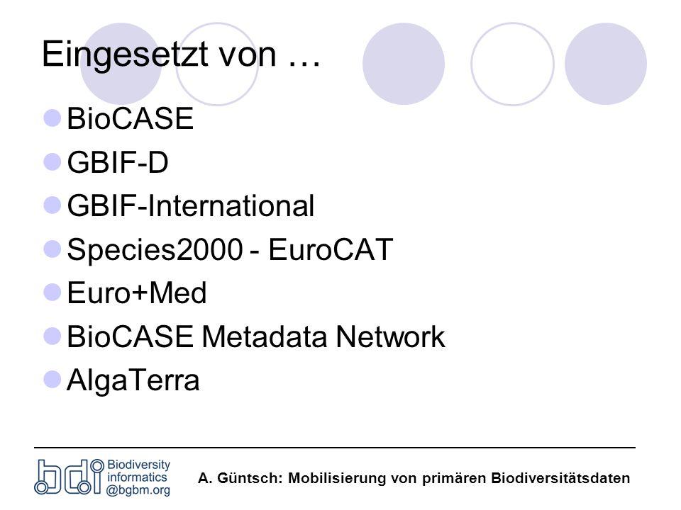 A. Güntsch: Mobilisierung von primären Biodiversitätsdaten Eingesetzt von … BioCASE GBIF-D GBIF-International Species2000 - EuroCAT Euro+Med BioCASE M