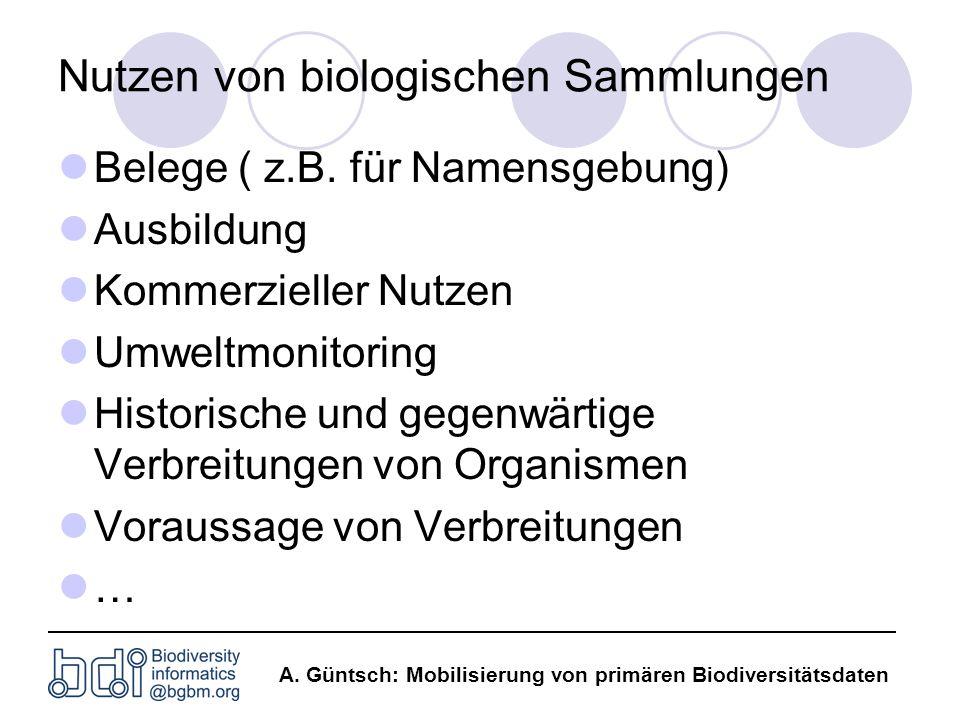 A. Güntsch: Mobilisierung von primären Biodiversitätsdaten Nutzen von biologischen Sammlungen Belege ( z.B. für Namensgebung) Ausbildung Kommerzieller