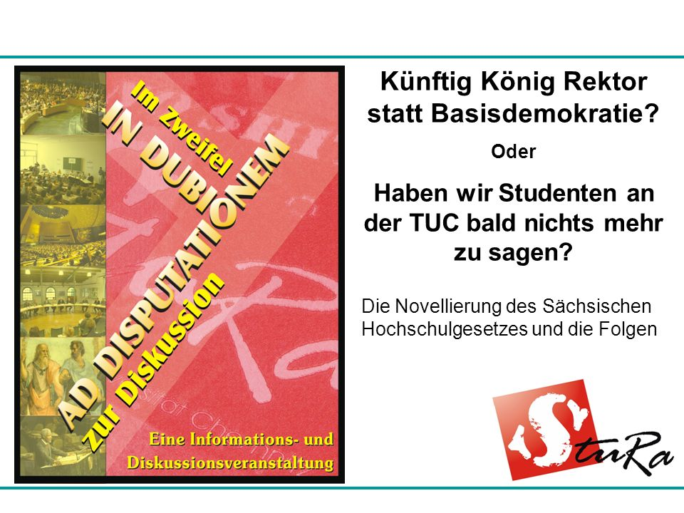 Künftig König Rektor statt Basisdemokratie? Oder Haben wir Studenten an der TUC bald nichts mehr zu sagen? Die Novellierung des Sächsischen Hochschulg