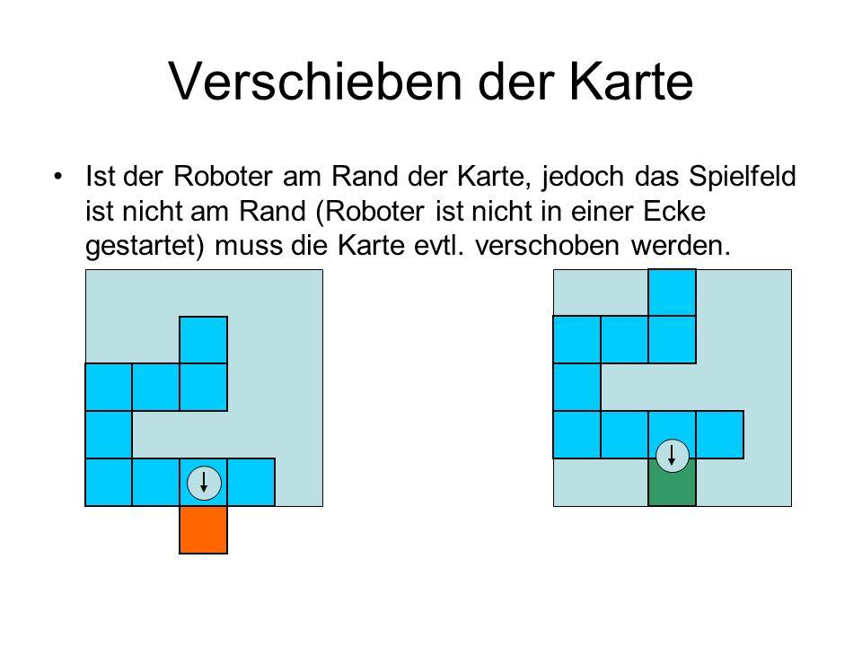 Verschieben der Karte Ist der Roboter am Rand der Karte, jedoch das Spielfeld ist nicht am Rand (Roboter ist nicht in einer Ecke gestartet) muss die Karte evtl.