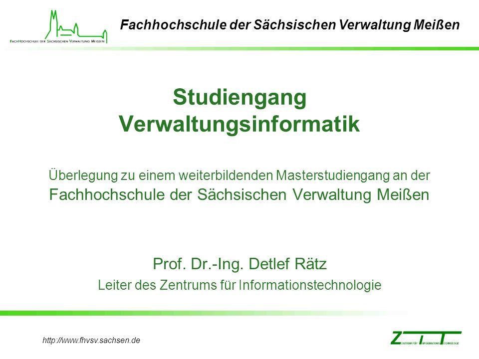 http://www.fhvsv.sachsen.de Fachhochschule der Sächsischen Verwaltung Meißen Studiengang Verwaltungsinformatik Überlegung zu einem weiterbildenden Mas