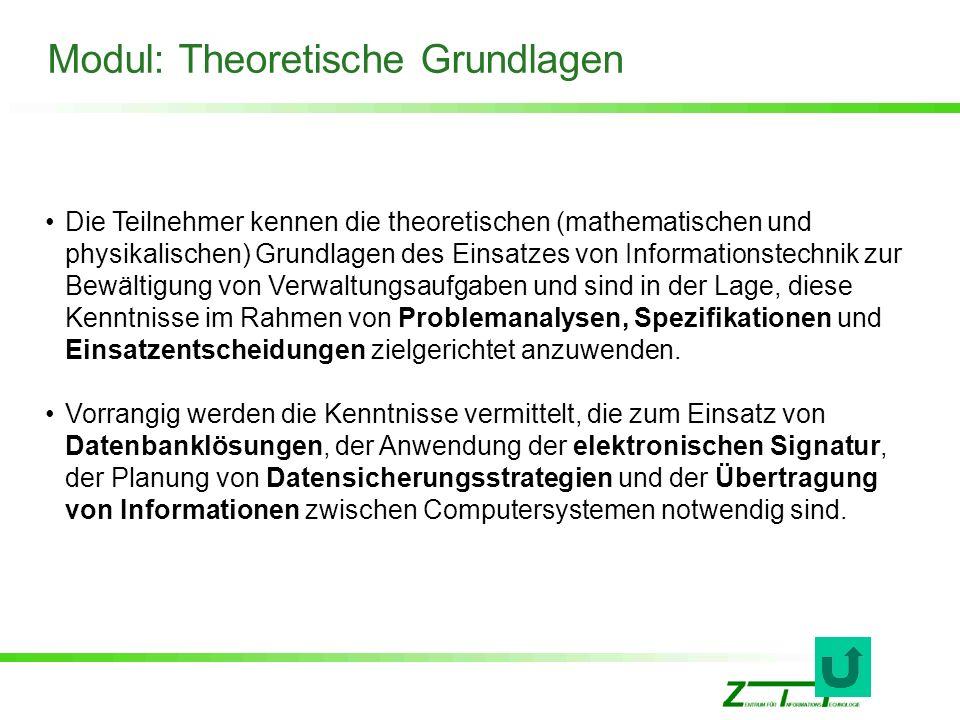 Modul: Theoretische Grundlagen Die Teilnehmer kennen die theoretischen (mathematischen und physikalischen) Grundlagen des Einsatzes von Informationste