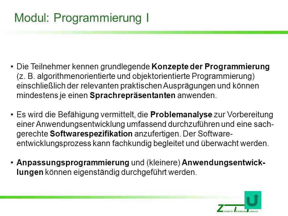 Modul: Programmierung I Die Teilnehmer kennen grundlegende Konzepte der Programmierung (z. B. algorithmenorientierte und objektorientierte Programmier