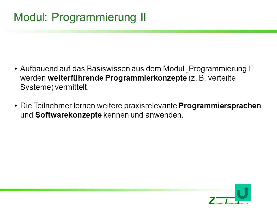 Modul: Programmierung II Aufbauend auf das Basiswissen aus dem Modul Programmierung I werden weiterführende Programmierkonzepte (z. B. verteilte Syste