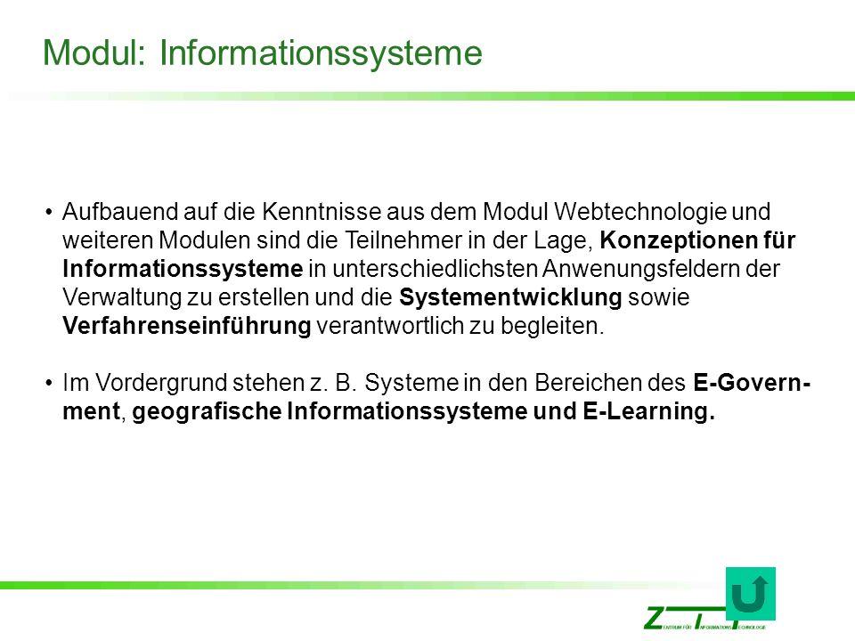 Modul: Informationssysteme Aufbauend auf die Kenntnisse aus dem Modul Webtechnologie und weiteren Modulen sind die Teilnehmer in der Lage, Konzeptione